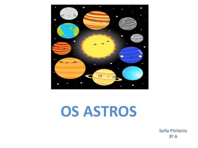 OS ASTROS Sofia Pinheiro 3º A