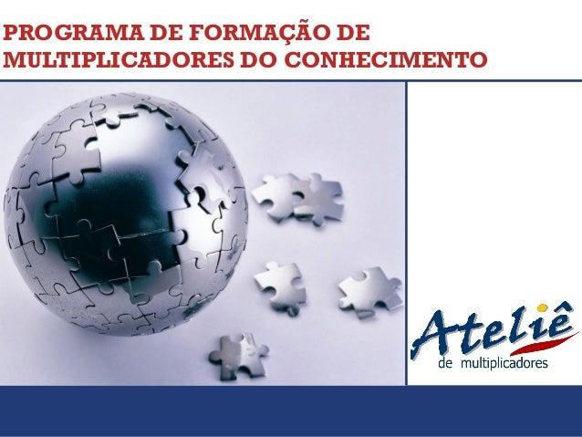 PROGRAMA DE FORMAÇÃO DE MULTIPLICADORES DO CONHECIMENTO
