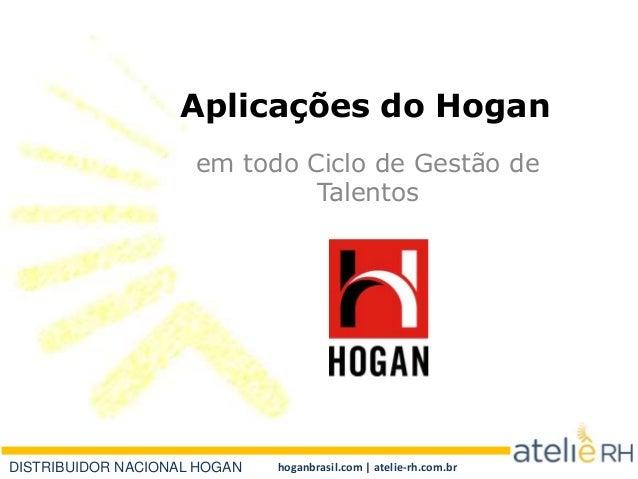 DISTRIBUIDOR NACIONAL HOGAN hoganbrasil.com   atelie-rh.com.br Aplicações do Hogan em todo Ciclo de Gestão de Talentos