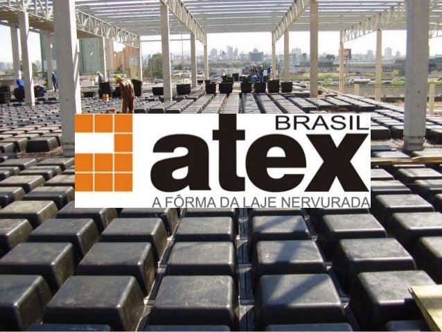 A Atex do Brasil, desde 1991, é a pioneira e líder de mercado no processo construtivode laje nervurada. Atuando através da...
