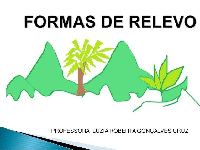 PROFESSORA LUZIA ROBERTA GONÇALVES CRUZ