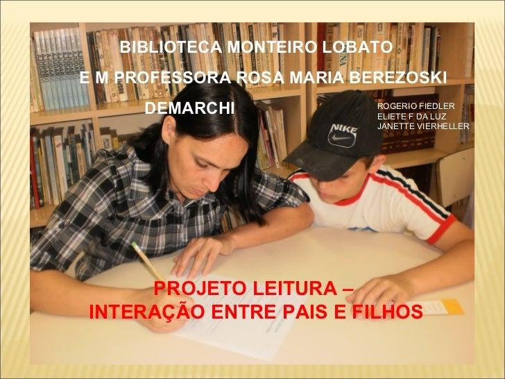 BIBLIOTECA MONTEIRO LOBATOE M PROFESSORA ROSA MARIA BEREZOSKI      DEMARCHI              ROGERIO FIEDLER                  ...