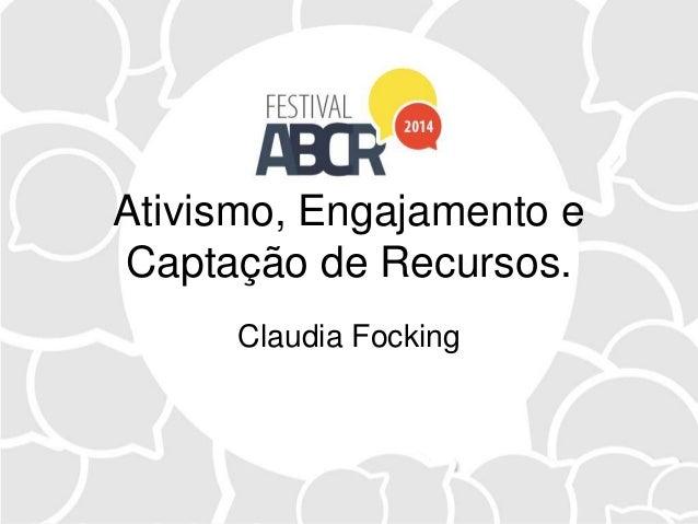 Ativismo, Engajamento e Captação de Recursos. Claudia Focking