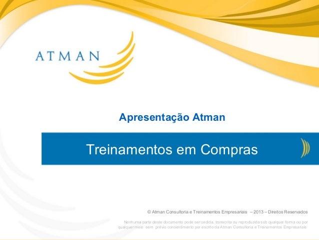 © Atman Consultoria e Treinamentos Empresariais – 2013 – Direitos Reservadoswww.atmanconsultoria.com.brApresentação Atman©...
