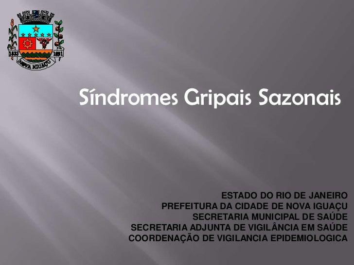 Síndromes Gripais Sazonais                    ESTADO DO RIO DE JANEIRO         PREFEITURA DA CIDADE DE NOVA IGUAÇU        ...