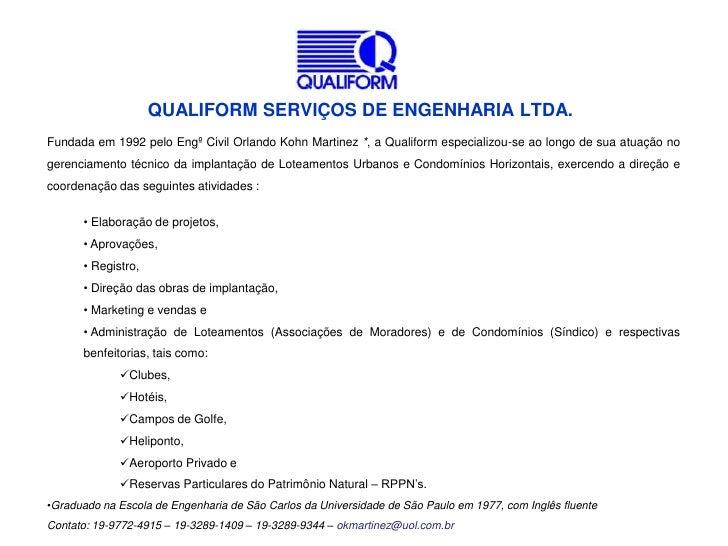 QUALIFORM SERVIÇOS DE ENGENHARIA LTDA.<br />Fundada em 1992 pelo Engº Civil Orlando Kohn Martinez *, a Qualiform especiali...