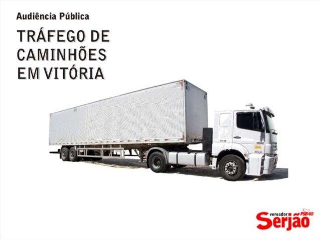 Dispõe sobre o ordenamento da circulação de veículos de carga noMunicípio de Vitória.No sistema viário localizado à direit...