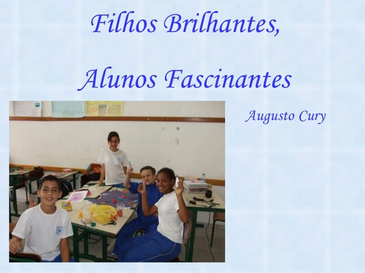 Filhos Brilhantes, Alunos Fascinantes Augusto Cury