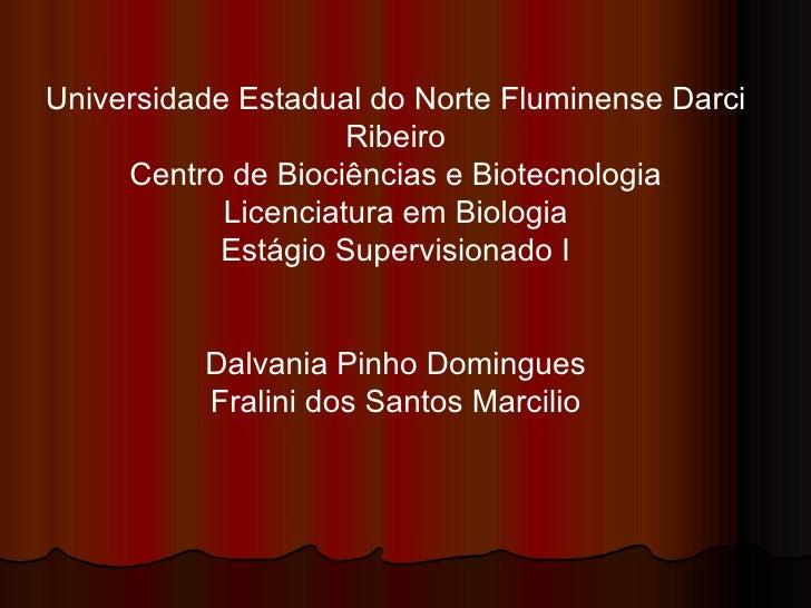 Universidade Estadual do Norte Fluminense Darci Ribeiro Centro de Biociências e Biotecnologia Licenciatura em Biologia Est...