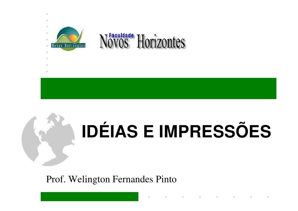 IDÉIAS E IMPRESSÕES  Prof. Welington Fernandes Pinto