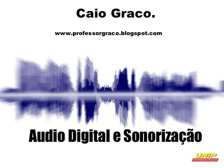 Caio Graco.   www.professorgraco.blogspot.com  Audio Digital e Sonorização