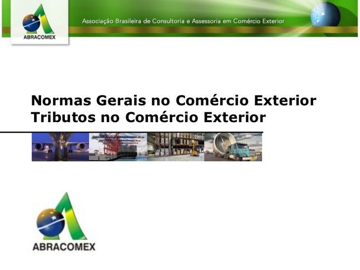 Normas Gerais no Comércio Exterior Tributos no Comércio Exterior