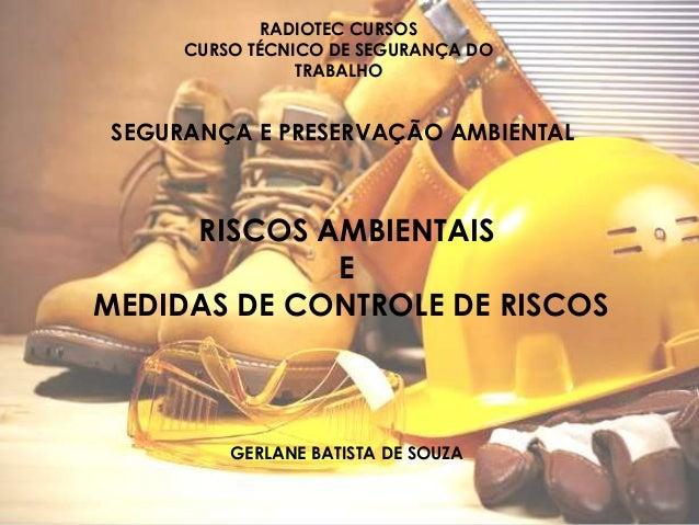RADIOTEC CURSOS CURSO TÉCNICO DE SEGURANÇA DO TRABALHO  SEGURANÇA E PRESERVAÇÃO AMBIENTAL  RISCOS AMBIENTAIS E MEDIDAS DE ...