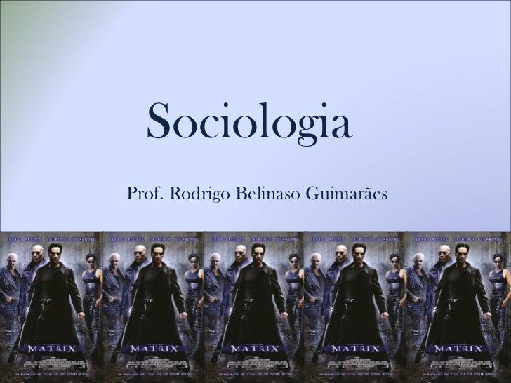 SociologiaProf. Rodrigo Belinaso Guimarães