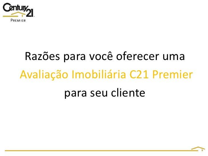Razões para você oferecer uma<br />Avaliação Imobiliária C21 Premier <br />para seu cliente<br />