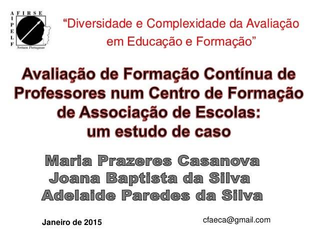 """""""Diversidade e Complexidade da Avaliação em Educação e Formação"""" Janeiro de 2015 cfaeca@gmail.com"""