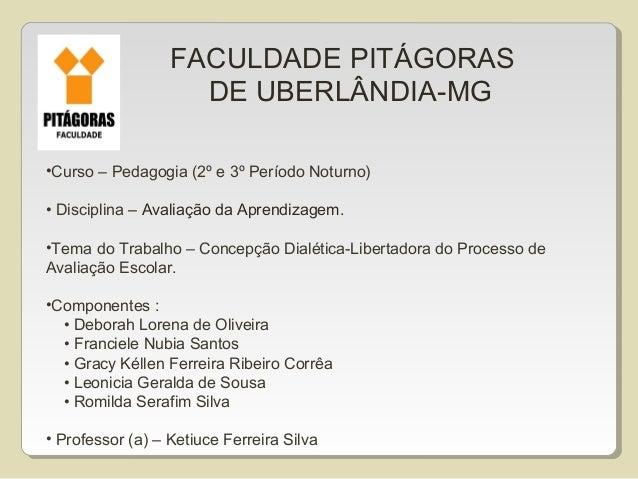FACULDADE PITÁGORAS DE UBERLÂNDIA-MG •Curso – Pedagogia (2º e 3º Período Noturno) • Disciplina – Avaliação da Aprendizagem...