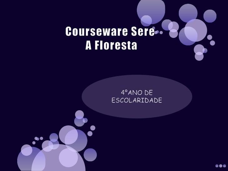 Courseware Sere  A Floresta<br />4ºANO DE ESCOLARIDADE<br />