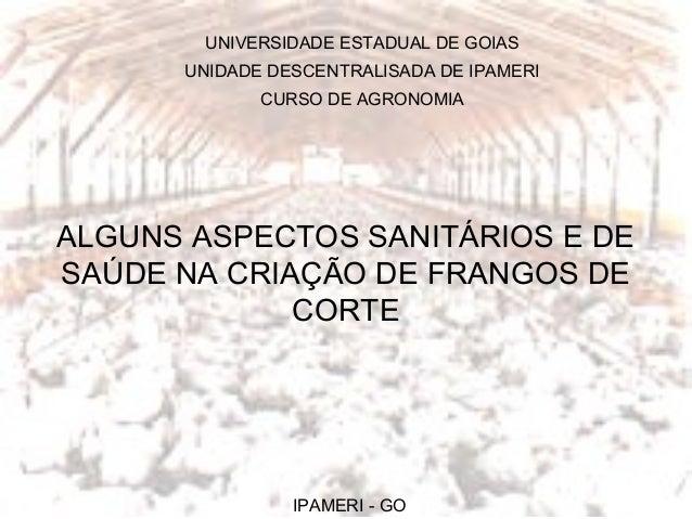 ALGUNS ASPECTOS SANITÁRIOS E DE SAÚDE NA CRIAÇÃO DE FRANGOS DE CORTE UNIVERSIDADE ESTADUAL DE GOIAS UNIDADE DESCENTRALISAD...