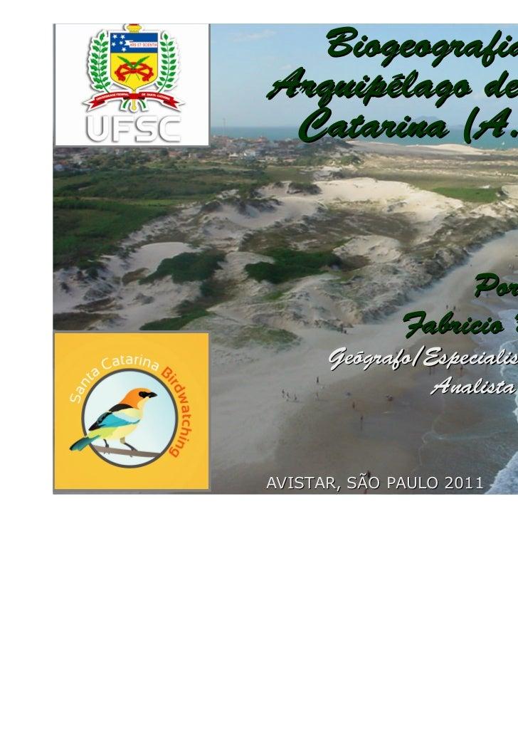 Biogeografia doArquipélago de Santa Catarina (A.S.C)                   Por:              Fabricio Basilio      Geógrafo/Es...