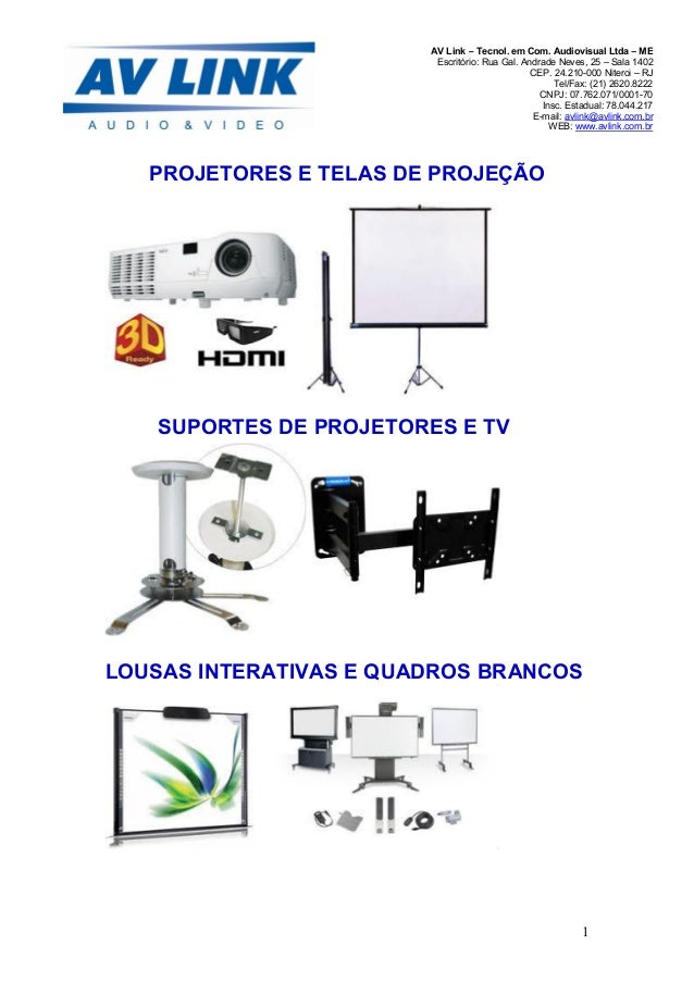 1 AV Link – Tecnol. em Com. Audiovisual Ltda – ME Escritório: Rua Gal. Andrade Neves, 25 – Sala 1402 CEP. 24.210-000 Niter...