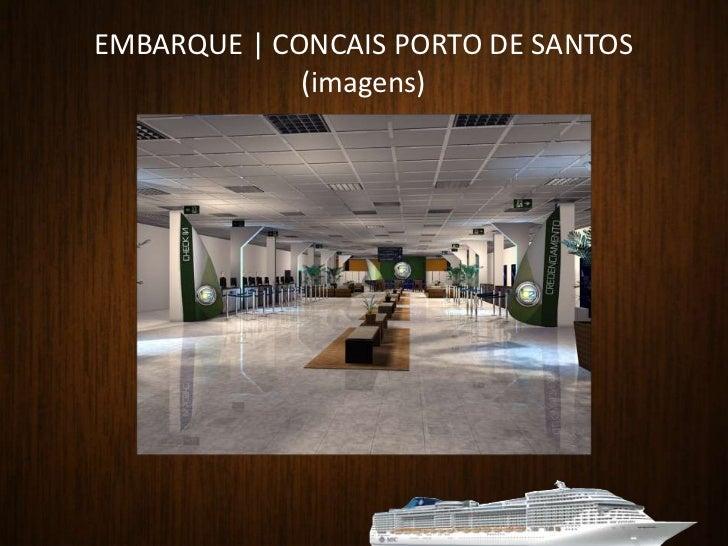 EMBARQUE   CONCAIS PORTO DE SANTOS<br />SALÃO LARANJA E VERDE<br />Para comodidade dos convidados, o check-in e credenciam...