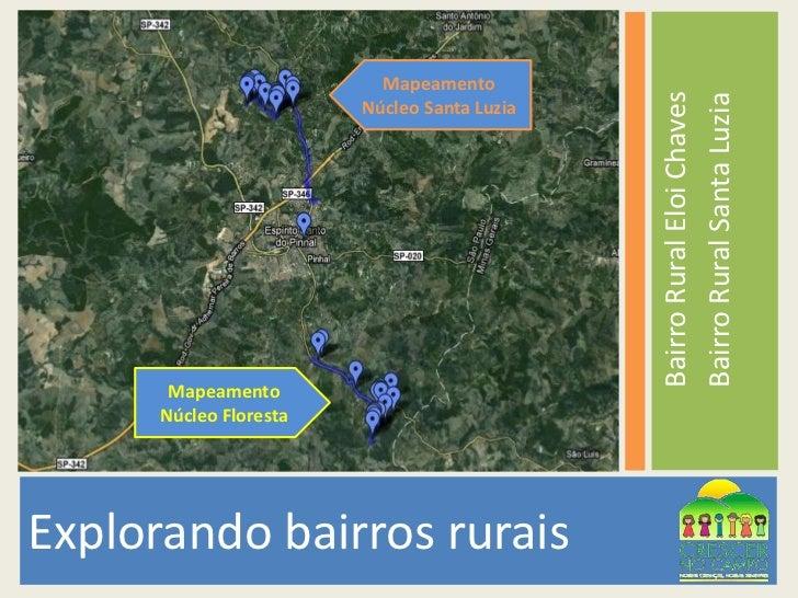 Explorando bairros rurais<br />Bairro Rural Eloi Chaves<br />Bairro Rural Santa Luzia<br />Mapeamento  Núcleo Santa Luzia<...