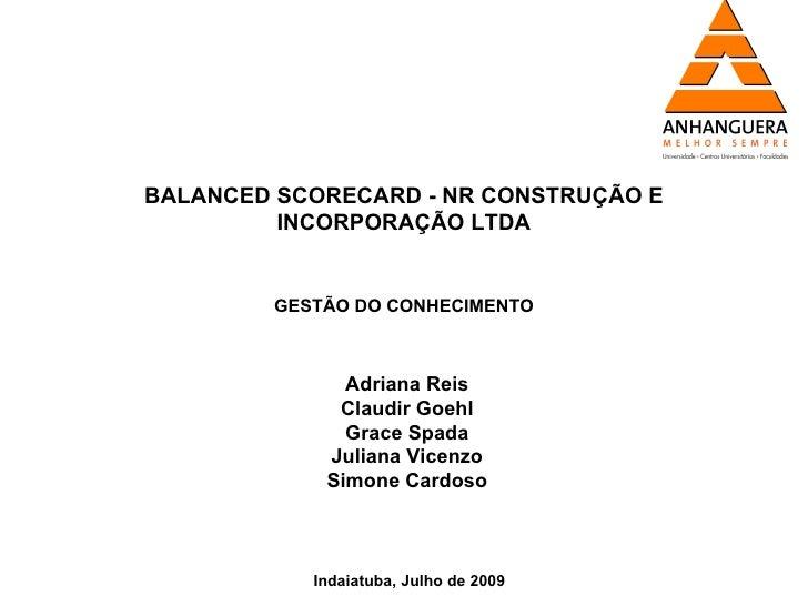 BALANCED SCORECARD - NR CONSTRUÇÃO E          INCORPORAÇÃO LTDA            GESTÃO DO CONHECIMENTO                   Adrian...