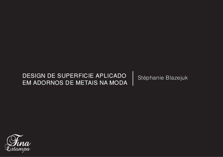 DESIGN DE SUPERFICIE APLICADO   Stéphanie BlazejukEM ADORNOS DE METAIS NA MODA