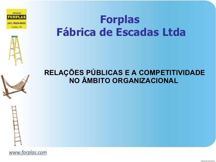 Forplas  Fábrica de Escadas Ltda RELAÇÕES PÚBLICAS E A COMPETITIVIDADE NO ÂMBITO ORGANIZACIONAL