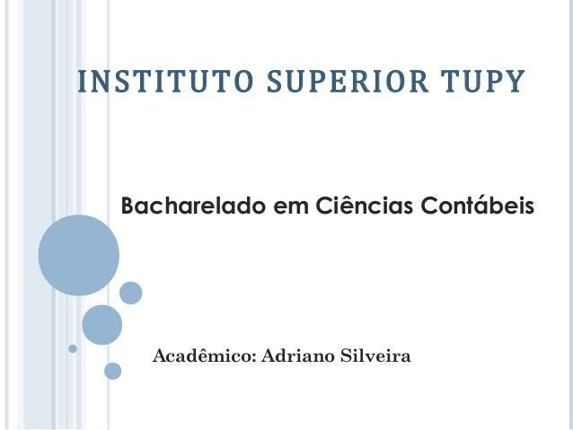 INSTITUTO SUPERIOR TUPY  Bacharelado em Ciências Contábeis    Acadêmico: Adriano Silveira