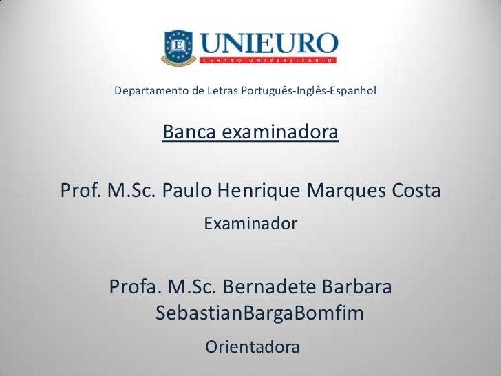 Departamento de Letras Português-Inglês-Espanhol             Banca examinadoraProf. M.Sc. Paulo Henrique Marques Costa    ...