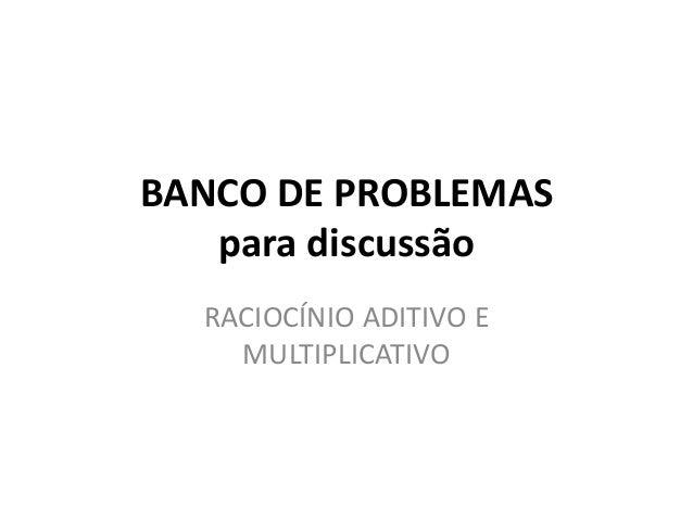 BANCO DE PROBLEMAS para discussão RACIOCÍNIO ADITIVO E MULTIPLICATIVO