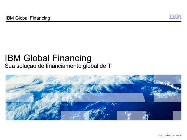 IBM Global FinancingIBM Global FinancingSua solução de financiamento global de TI                                         ...