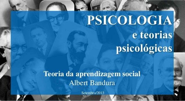 Teoria da aprendizagem social Albert Bandura Setembro/2013