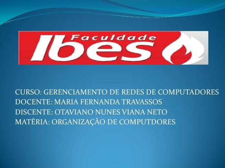CURSO: GERENCIAMENTO DE REDES DE COMPUTADORESDOCENTE: MARIA FERNANDA TRAVASSOSDISCENTE: OTAVIANO NUNES VIANA NETOMATÉRIA: ...
