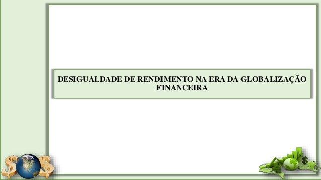DESIGUALDADE DE RENDIMENTO NA ERA DA GLOBALIZAÇÃO FINANCEIRA