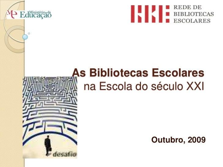 As Bibliotecas Escolaresna Escola do século XXI<br />Outubro, 2009<br />