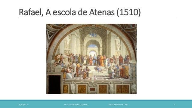 Rafael, A escola de Atenas (1510) 30/01/2016 BE: O FUTURO CHEGA DEPRESSA ISABEL MENDINHOS - RBE 3