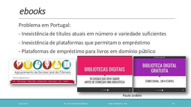 ebooks Problema em Portugal: - Inexistência de títulos atuais em número e variedade suficientes - Inexistência de platafor...