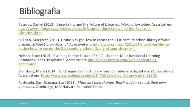 Bibliografia Rasmus, Daniel (2013). Uncertainty and the Future of Libraries. Information today. Acessível em http://www.in...