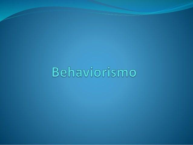 Definição Behaviorismo, também conhecido como comportamentalismo, é uma área da psicologia, que tem o comportamento como o...