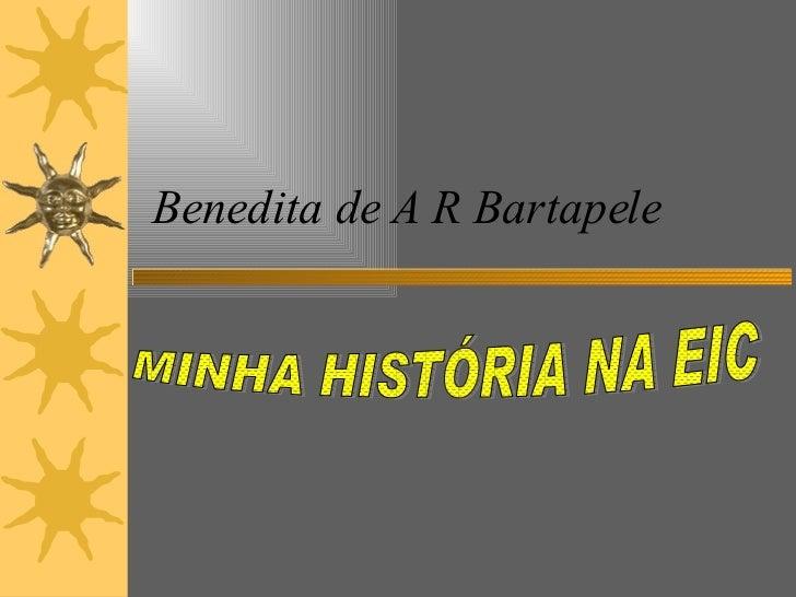 Benedita de A R Bartapele MINHA HISTÓRIA NA EIC