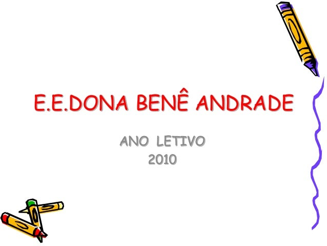 E.E.DONA BENÊ ANDRADE ANO LETIVO 2010