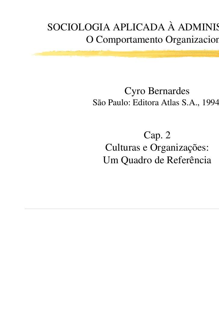 SOCIOLOGIA APLICADA À ADMINISTRAÇÃO:      O Comportamento Organizacional               Cyro Bernardes       São Paulo: Edi...