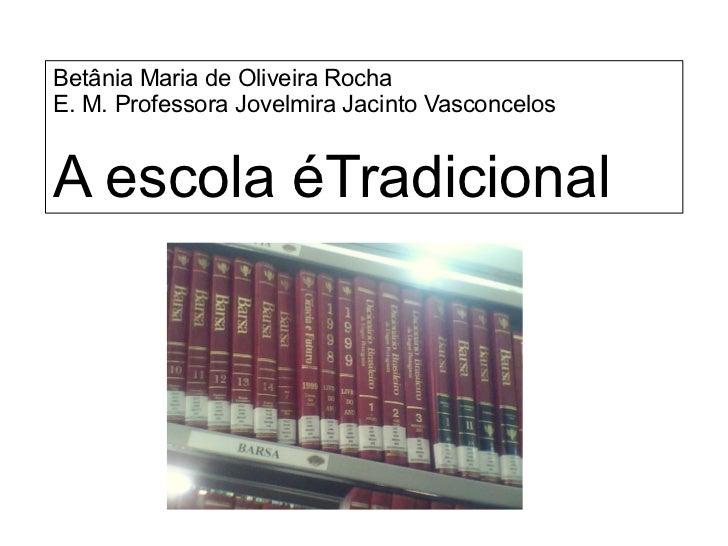 Betânia Maria de Oliveira Rocha        E. M. Professora Jovelmira Jacinto Vasconcelos               A escola ...