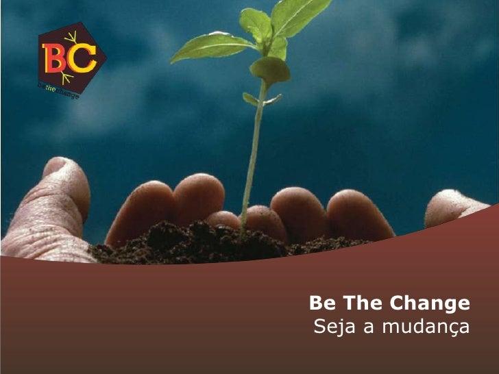 BeTheChange<br />Seja a mudança<br />