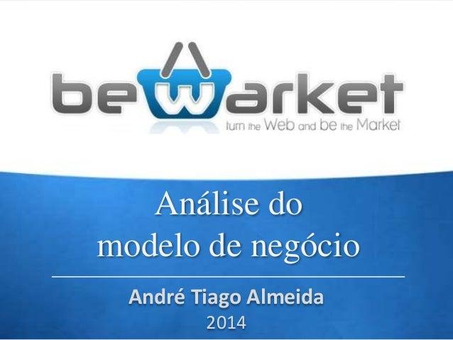 Análise do modelo de negócio André Tiago Almeida 2014