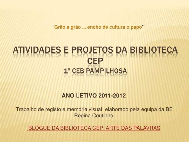 """""""Grão a grão ... encho de cultura o papo""""ATIVIDADES E PROJETOS DA BIBLIOTECA                CEP                   1º CEB P..."""