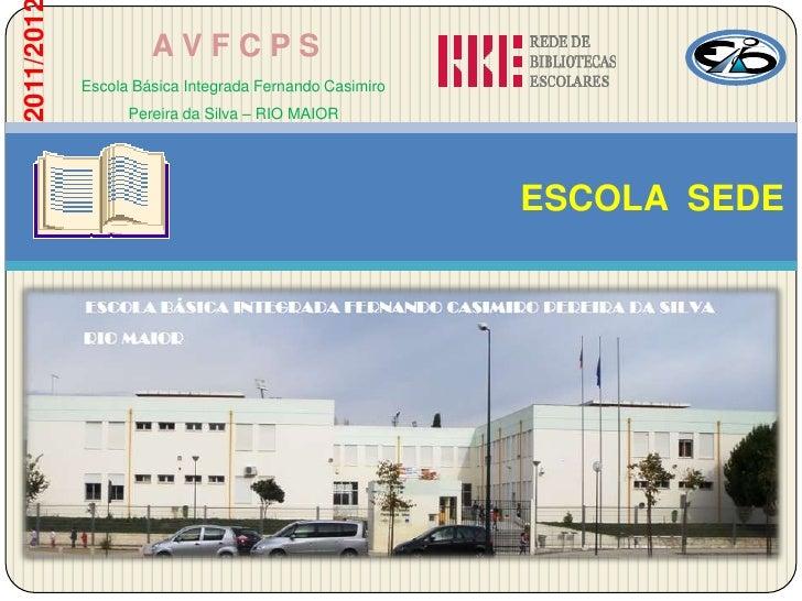 2011/201            AVFCPS           Escola Básica Integrada Fernando Casimiro                 Pereira da Silva – RIO MAIO...